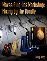 Waves Plug-Ins Workshop: Mixing by the Bundle ebook download