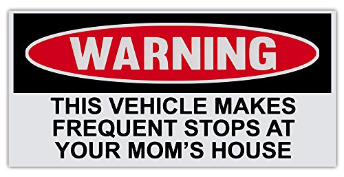 Funny Warning Bumper Sticker Decal - Vehicle Makes Frequent Stops At Your Mom's House - 6