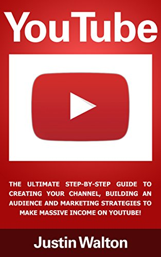 Youtube: The Ultimate Step-By-Step Guide To Creating Your Channel, Building An Audience and Marketing Strategies To Make Massive Income On Youtube! (Social ... Social Media Marketing, Passive Income) PDF