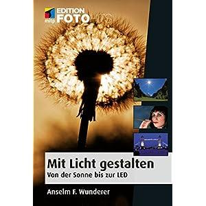 Mit Licht gestalten: Von der Sonne bis zur LED (mitp Edition FotoHits)