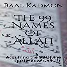 The 99 Names of Allah: Acquiring the 99 Divine Qualities of God Hörbuch von Baal Kadmon Gesprochen von: Baal Kadmon
