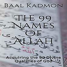 The 99 Names of Allah: Acquiring the 99 Divine Qualities of God | Livre audio Auteur(s) : Baal Kadmon Narrateur(s) : Baal Kadmon