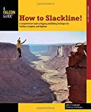 How to Slackline!: A Comprehensive Guide...