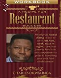 img - for Work Book A Recipe for Restaurant Success: Whether its formal dining or just to serve fast food, steak, pizza or coffee, start your journey here with ... to launching your own food establishment. book / textbook / text book