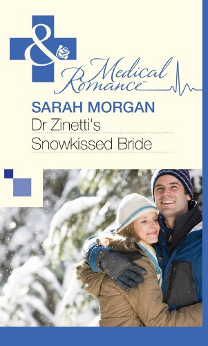 Sarah Morgan - Dr Zinetti's Snowkissed Bride (Mills & Boon Medical)