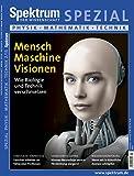 Mensch-Maschine-Visionen: Wie Biologie und Technik verschmelzen (Spektrum Spezial - Physik, Mathematik, Technik)