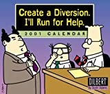 Dilbert Create a Diversion, I'll Run for Help 2001 Calendar (0740707051) by Adams, Scott