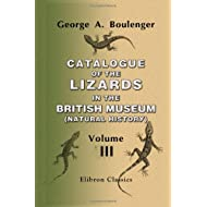 Catalogue of the Lizards in the British Museum (Natural History): Volume 3: Lacertidæ, Gerrhosauridæ, Scincidæ...