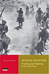 Afghan Frontier Feuding and Fighting in Central AsiaVictoria Schofield