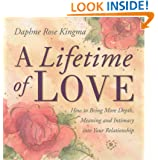 A Lifetime of Love: How to Bring More Depth, Meaning and Intimacy into Your Relationship