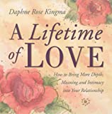 img - for A Lifetime of Love: How to Bring More Depth, Meaning and Intimacy into Your Relationship book / textbook / text book