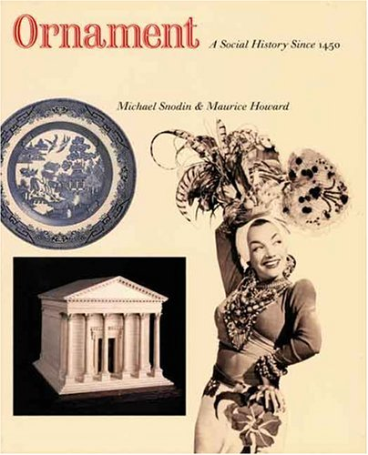 Ornament: A Social History Since 1450, Mr. Michael Snodin, Maurice Howard