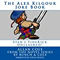 The Alex Kilgour Joke Book (       UNABRIDGED) by Allan Cole Narrated by Colin Hussey