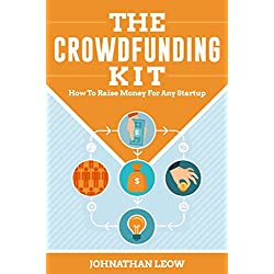 The Crowdfunding Kit: How to Raise Money for Any Startup (English Edition)