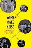 Women Make Noise: Girl Bands from Motown to the Modern (Aurora Metrosupernova Books)