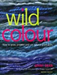 Wild Colour: How to grow, prepare and...