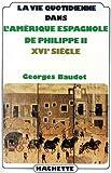echange, troc Georges Baudot - La vie quotidienne dans l'Amérique espagnole de Philippe II, XVIe siècle
