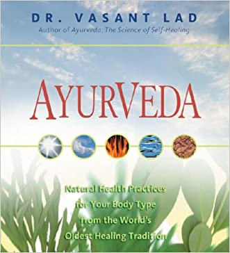 Ayurveda: Natural Health Practices for Your Body Type from the World's Oldest Healing Tradition written by Vasant Lad