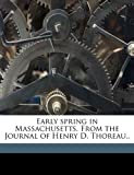 Early spring in Massachusetts. From the Journal of Henry D. Thoreau..
