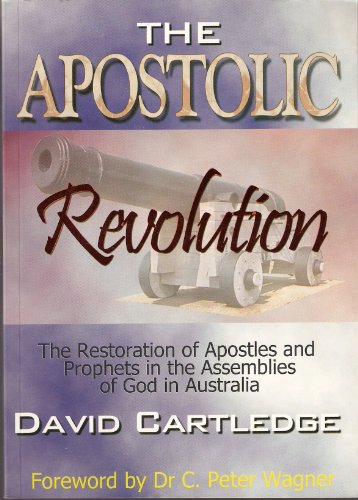 The Apostolic Revolution: The Restoration of Apostles and Prophets in the Assemblies of God in Australia PDF