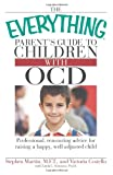The Everything Parent's Guide to Children with OCD: Professional, reassuring advice for raising a happy, well-adjusted child (Everything (Parenting)) (1598696858) by Martin, Stephen