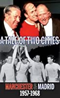 Tale of Two Cities: Manchester & Madrid 1957-1968 from Empire Publications Ltd
