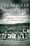 The Girls of Atomic City The Untold Story of the Women Who
