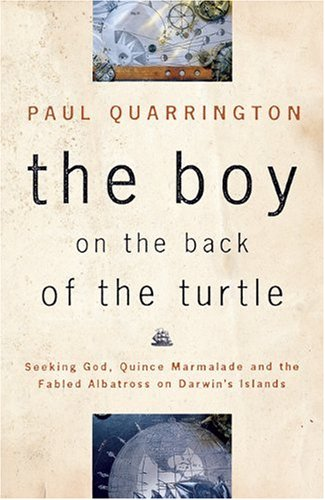 The Boy on the Back of the Turtle: Seeking God, Quince Marmalade, and the Fabled Albatross on Darwin's Islands PDF