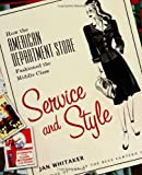 Service and Style: How the American Department Store Fashioned the Middle Class (0312326351) by Jan Whitaker