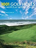 1001 Golf Holes You Must Play Before You Die[1001 GOLF HOLES YOU MUST PLAY][Hardcover]