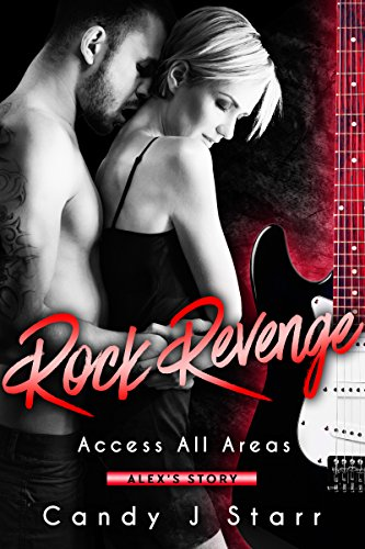 Rock Revenge: Alex's Story (Access All Areas Book 4)