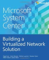 Microsoft System Center: Building a Virtualized Network Solution