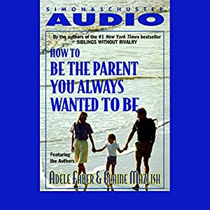 How to Be the Parent You Always Wanted to Be Audiobook