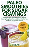 Paleo Smoothies for Sugar Cravings: 50 Delicious Paleo Smoothie Recipes for Alkalizing, Detoxing, Weight Loss, Improved Skin and Healthy Hair.  Reduce the Risk of Serious Diseases