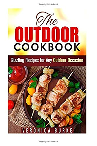 The Outdoor Cookbook: 50 Sizzling Recipes for Any Outdoor Occasion! written by Veronica Burke