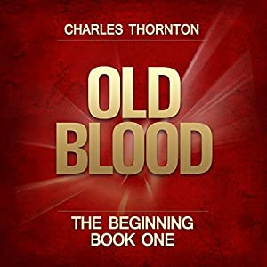 Old Blood: The Beginning, Book 1 | [Charles Thornton]