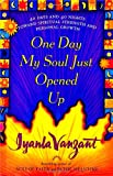 Iyanla Vanzant ONE DAY MY SOUL JUST OPENED UP: 40 Days and 40 Nights Toward Spiritual Strength and Personal Growth
