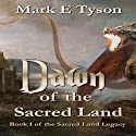 Dawn of the Sacred Land: Book 1 of the Sacred Land Legacy Audiobook by Mark E Tyson Narrated by Sarah Zimmerman