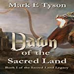 Dawn of the Sacred Land: Book 1 of the Sacred Land Legacy | Mark E Tyson