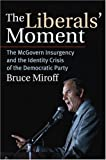 img - for The Liberals' Moment: The McGovern Insurgency and the Identity Crisis of the Democratic Party book / textbook / text book