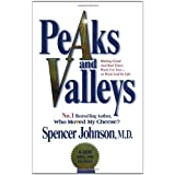 """Peaks and Valleys: Making Good and Bad Times Work for You - At Work and in Life: Getting What You Need in Both Good and Bad Timesvon """"Spencer Johnson"""""""