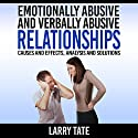 Emotionally Abusive and Verbally Abusive Relationships: Causes and Effects, Analysis and Solutions Audiobook by Larry Tate Narrated by Lauren McMahon