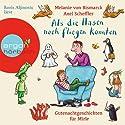 Als die Hasen noch fliegen konnten: Gutenachtgeschichten für Mirle Hörbuch von Melanie von Bismarck Gesprochen von: Boris Aljinović