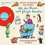 Als die Hasen noch fliegen konnten: Gutenachtgeschichten für Mirle | Melanie von Bismarck