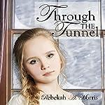 Through the Tunnel | Rebekah A. Morris