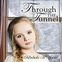Through the Tunnel | Livre audio Auteur(s) : Rebekah A. Morris Narrateur(s) : Ruth Elaine