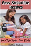 Easy Smoothie Recipes: 100 Smoothie Recipes for Kids