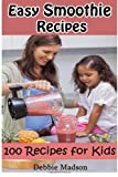 Debbie Madson Easy Smoothie Recipes: 100 Smoothie Recipes for Kids