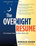 The Overnight Resume, 3rd Edition: The Fastest Way to Your Next Job (Overnight Resume: The Fastest Way to Your Next Job) (158008091X) by Asher, Donald