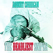 The Deadliest Sniper (       UNABRIDGED) by  Robert Corrigan Narrated by  Kevin Kollins